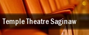 Temple Theatre Saginaw tickets