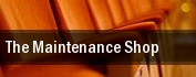 The Maintenance Shop tickets