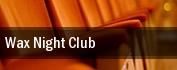 Wax Night Club tickets