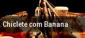Chiclete com Banana Sao Paulo tickets