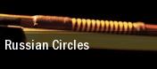 Russian Circles The Triple Rock Social Club tickets
