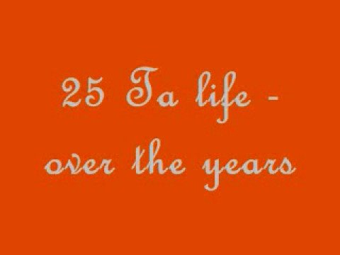 25 ta life - over the years