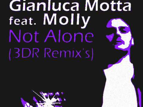 Gianluca Motta Feat. Molly - Not Alone (3dr Remix)