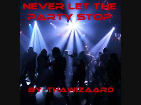 Never Let The Party Stop By: ThaWizaard