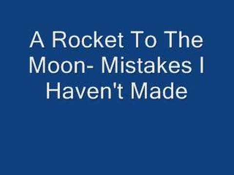 A Rocket To The Moon- Mistakes I Haven`t Made