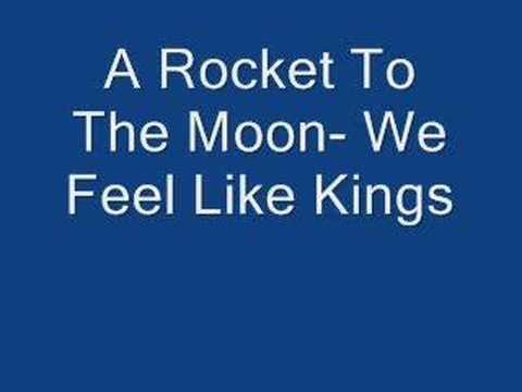 A Rocket To The Moon- We Feel Like Kings