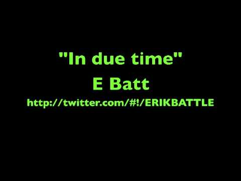 "E Batt ""In due time"""