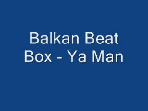 Balkan Beat Box - Ya Man