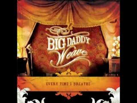 Every time I breathe ~ Big Daddy Weave