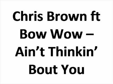 Chris Brown ft Bow Wow - Ain`t Thinkin` Bout You