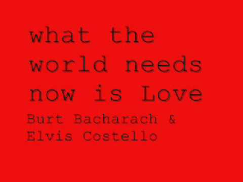 What The World Needs Now Is Love - Burt Bacharach & Elvis Costello