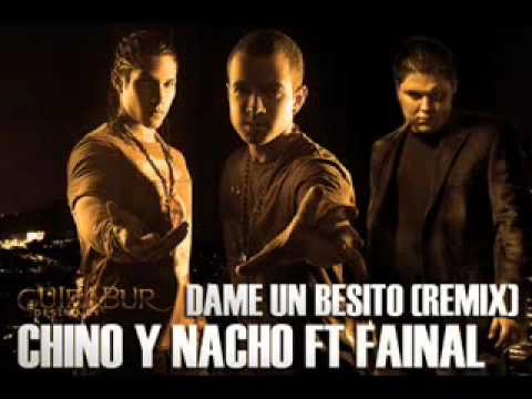Chino & Nacho Ft Fainal - Dame Un Besito (Official Remix) [2010]