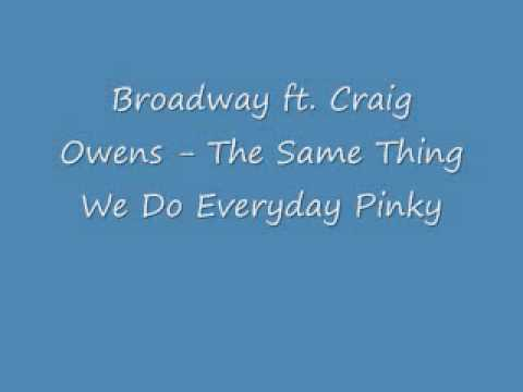 Broadway ft. Craig Owens - The Same Thing We Do Everyday Pinky lyrics