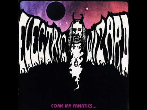 Electric Wizard - Return Trip - Come My Fanatics