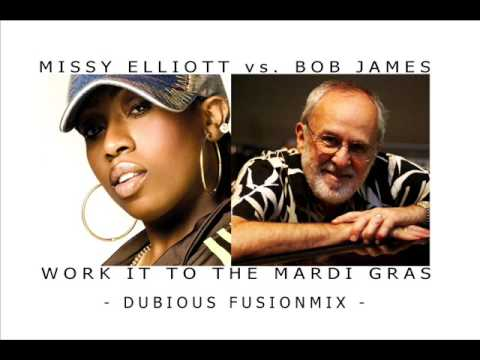 Missy Elliot vs. Bob James - Work It To The Mardi Gras (Dubious Fusionmix)