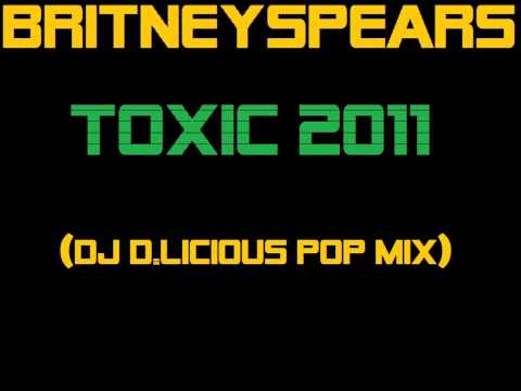 Britney Spears - Toxic 2011 (DJ D.Licious Pop Mix)