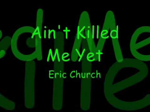 Ain`t Killed Me Yet-Eric Church (With Lyrics!!)