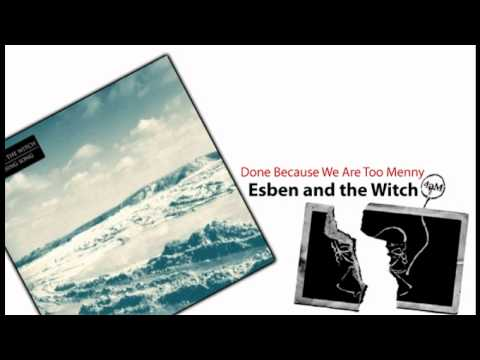 Esben and the Witch - Done Because We Are Too Menny