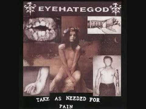 EYEHATEGOD-Take as needed for pain