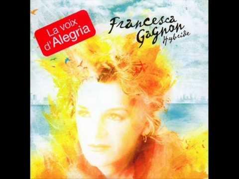 Francesca Gagnon - Hymne A La Beaute Du Monde - La Voix d Alegria
