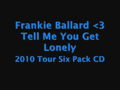 Frankie Ballard - Tell Me You Get Lonely