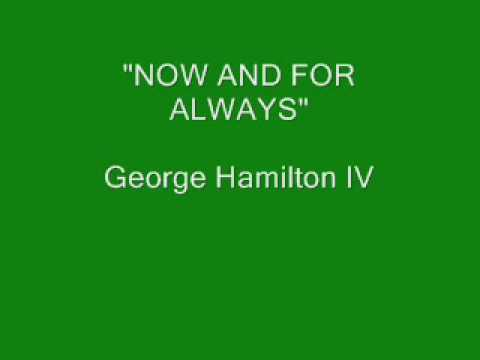 George Hamilton IV - Now And For Always