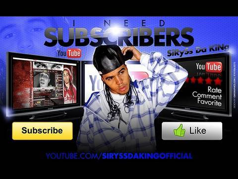 SiRySs Da KiNg - I Need Subscribers (YouTube Hit!) [2010] {YouTube Anthem!}