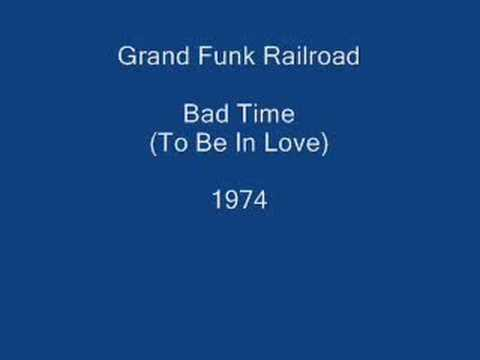 Grand Funk Railroad - Bad Time (To Be In Love)
