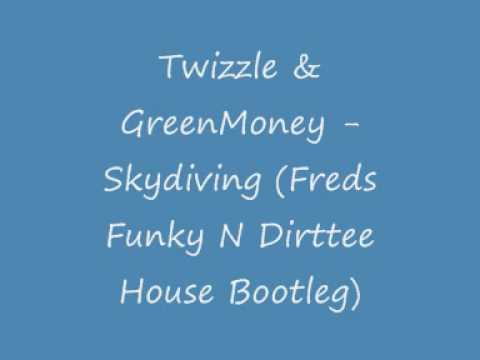 Twizzle & GreenMoney - Skydiving (Freds Funky N Dirttee House Bootleg)