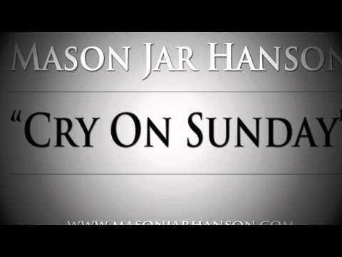 Mason Jar Hanson - Cry On Sunday