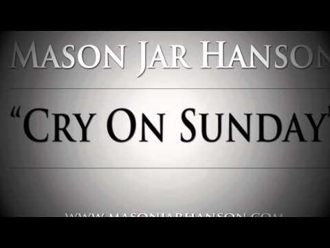 Mason Jar Hanson - Cry On Sunday