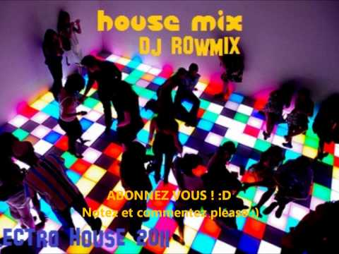 HOUSE M!X [ ELECTRO HOUSE 2011 ] By Dj ROWMiX