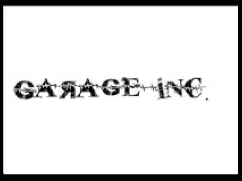 Garage Inc. - Turned to hate