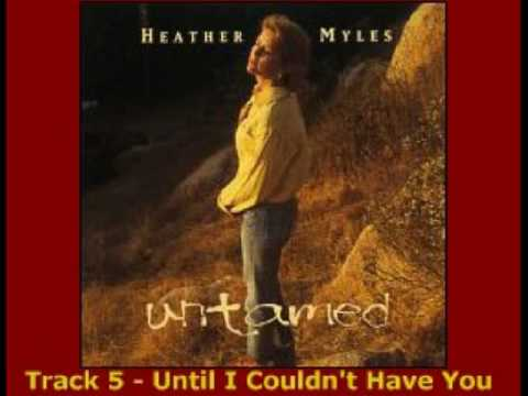 Heather Myles - Until I Couldn`t Have You (1995)