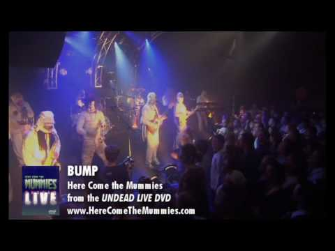 Bump | Here Come The Mummies