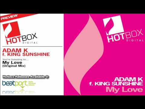 Adam K f. King Sunshine - My Love (Original Mix) [Hotbox Digital]