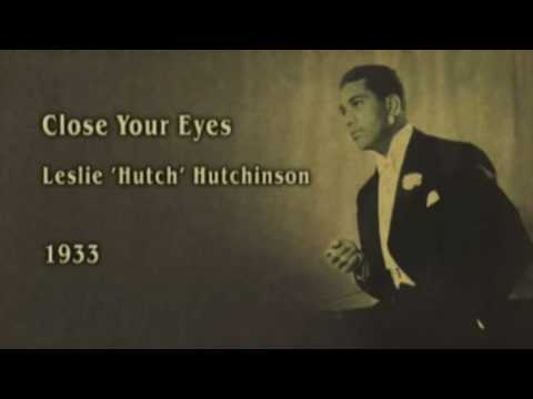 Leslie `Hutch` Hutchinson - Close Your Eyes (1933)