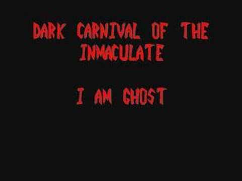 Dark Carnival of the Inmaculate-I am Ghost