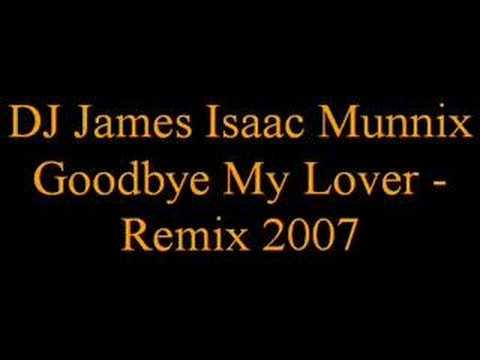 DJ James Isaac Munnix - Goodbye My Lover - Remix 2007