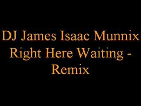 DJ James Isaac Munnix - Right Here Waiting - Remix
