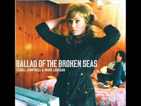 Isobel Campbell & Mark Lanegan - Ballad Of The Broken Seas