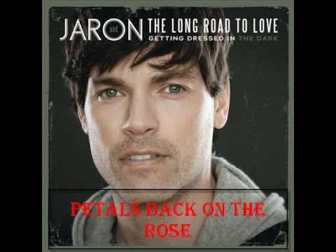 Petals back on the rose - Jaron and The long road to love