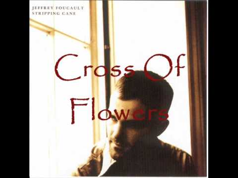 Jeffrey Foucault - Cross Of Flowers