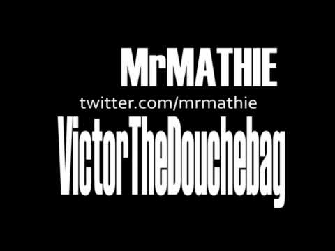 MrMathie - VictorTheDouchebag