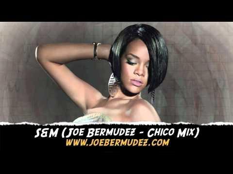 Rihanna - S&M (Joe Bermudez - Chico Mix)