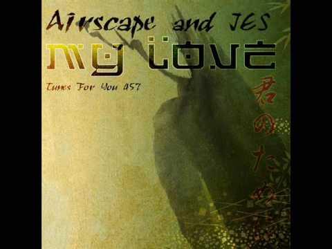 Airscape & JES - My Love (Joe Bermudez & Chico Club Mix) HQ