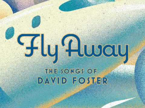 Fly Away: The Songs of David Foster (2009)