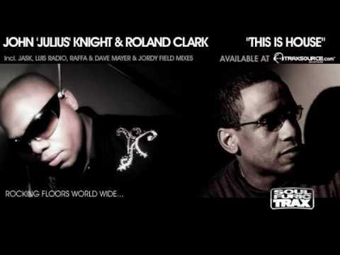 John `Julius` Knight & Roland Clark - This Is House (JJK Original Groove Mix)