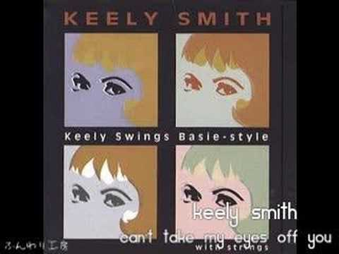 CAN`T TAKE MY EYES OFF YOU KEELY SMITH