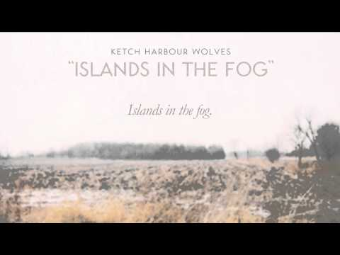 "Ketch Harbour Wolves - ""Islands In The Fog"" [Lyrics]"